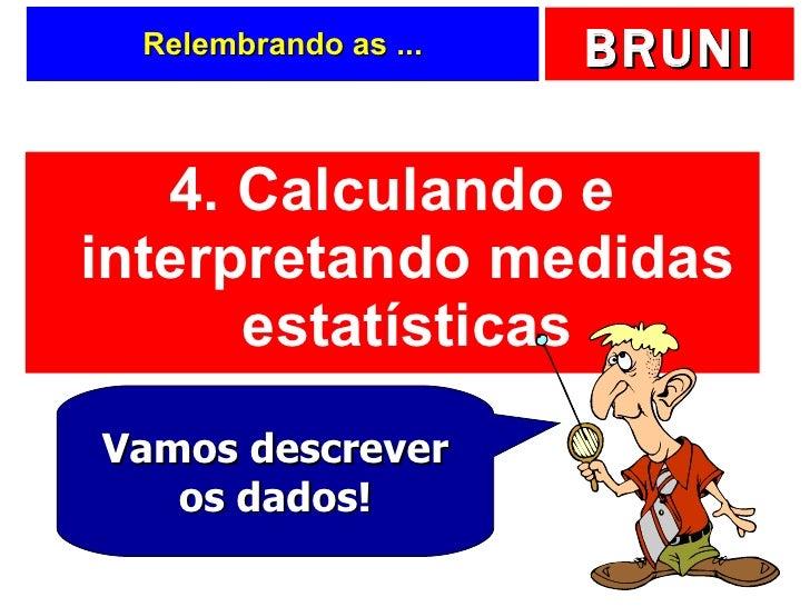 Relembrando as ... <ul><li>4. Calculando e interpretando medidas estatísticas </li></ul>Vamos descrever os dados!