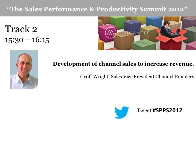 """The Sales Performance & Productivity Summit 2012""Track 215:30 – 16:15                Development of channel sales to incr..."