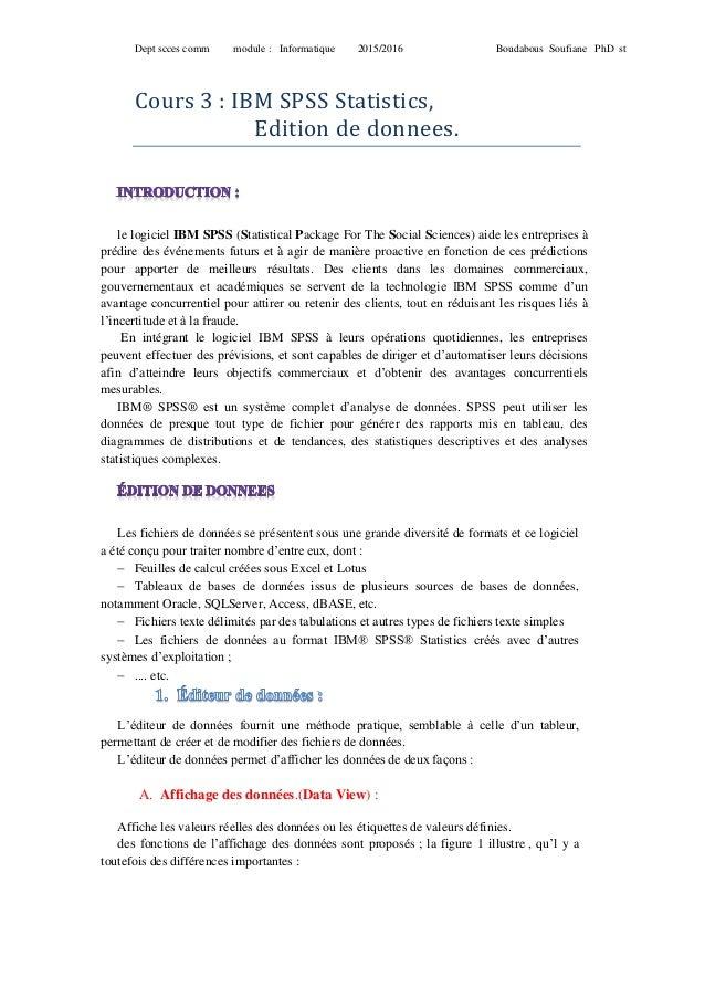 Dept scces comm module : Informatique 2015/2016 Boudabous Soufiane PhD st Cours 3 : IBM SPSS Statistics, Édition de donnee...