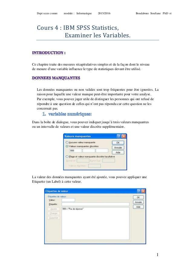 Dept scces comm module : Informatique 2015/2016 Boudabous Soufiane PhD st 1 Cours 4 : IBM SPSS Statistics, Examiner les Va...