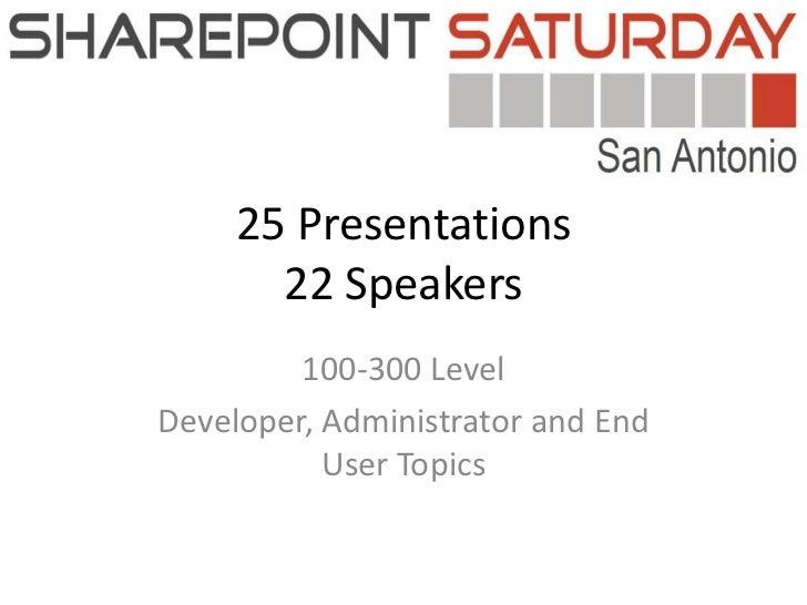 25 Presentations22 Speakers<br />100-300 Level <br />Developer, Administrator and End User Topics<br />