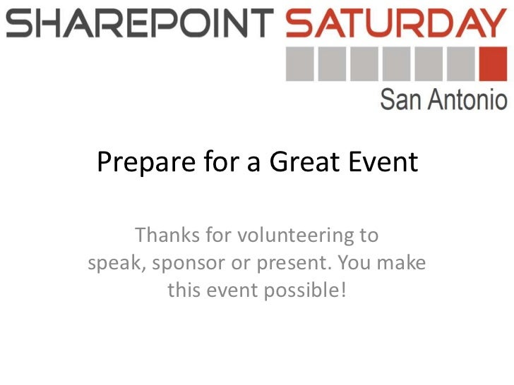 Prepare for a Great Event<br />Thanks for volunteering to speak, sponsor or present. You make this event possible!<br />