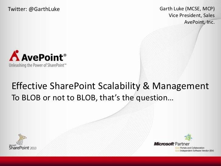 Twitter: @GarthLuke<br />Garth Luke (MCSE, MCP)<br />Vice President, Sales<br />AvePoint, Inc.<br />Effective SharePoint S...