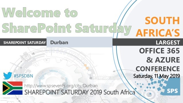 SPS http://www.spsevents.org/city/Durban SHAREPOINT SATURDAY 2019 South Africa #SPSDBN SOUTH AFRICA'S LARGEST OFFICE 365 &...