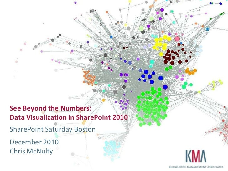 See Beyond the Numbers:Data Visualization in SharePoint 2010<br />SharePoint Saturday Boston<br />December 2010Chris McNul...