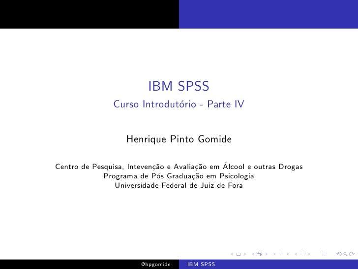 IBM SPSS               Curso Introdut´rio - Parte IV                             o                   Henrique Pinto Gomide...