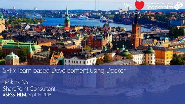 SPFx Team based Development using Docker Jenkins NS SharePoint Consultant #SPSSTHLM, Sept 1st, 2018
