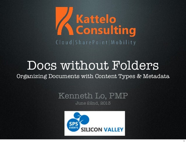 Docs without FoldersOrganizing Documents with Content Types & MetadataKenneth Lo, PMPJune 22nd, 20131