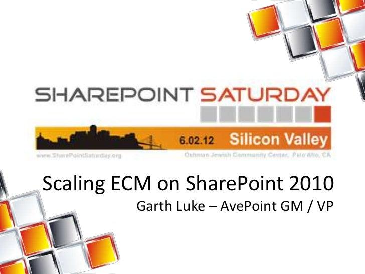 Scaling ECM on SharePoint 2010         Garth Luke – AvePoint GM / VP