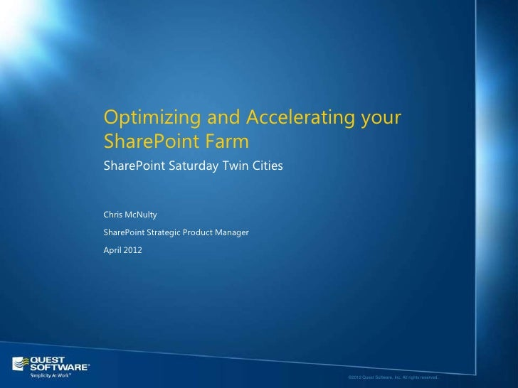 Optimizing and Accelerating yourSharePoint FarmSharePoint Saturday Twin CitiesChris McNultySharePoint Strategic Product Ma...