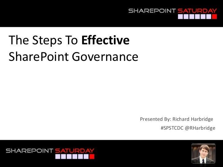 The Steps To EffectiveSharePoint Governance<br />Presented By: Richard Harbridge<br />#SPSTCDC @RHarbridge<br />