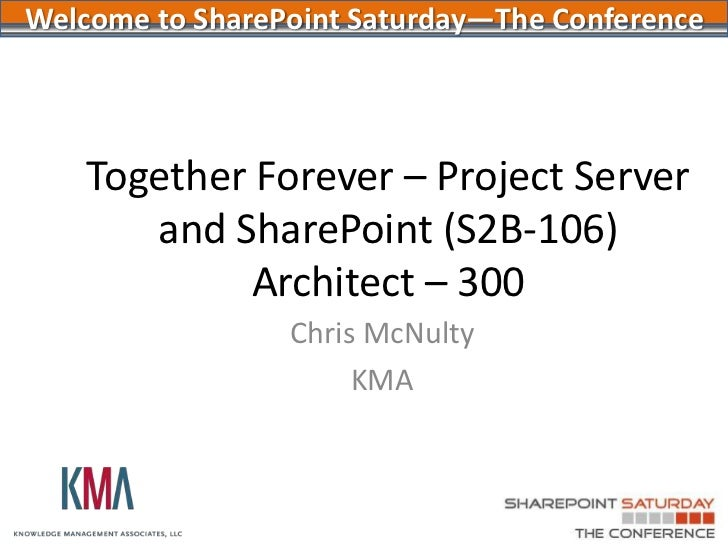 Together Forever:Project Server and SharePoint 2010<br />SharePoint Saturday New York City<br />July 2011Chris McNulty / A...