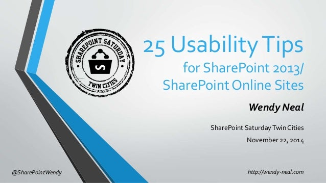 25 Usability Tips  for SharePoint 2013/  SharePoint Online Sites  Wendy Neal  SharePoint Saturday Twin Cities  November 22...