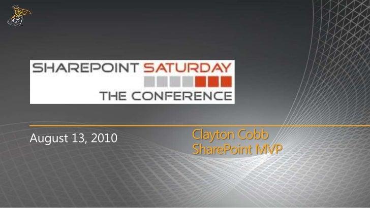 Clayton Cobb<br />SharePointMVP<br />August 13, 2010<br />