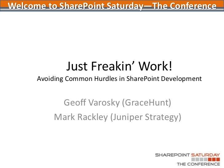 Just Freakin' Work!Avoiding Common Hurdles in SharePoint Development<br />Geoff Varosky (GraceHunt)<br />Mark Rackley (Jun...