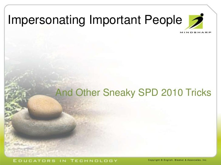 Impersonating Important People<br />And Other Sneaky SPD 2010 Tricks<br />