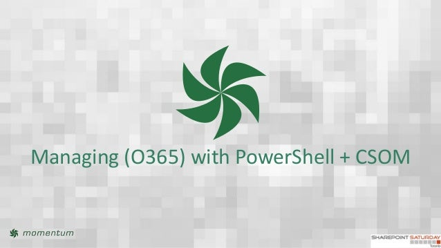 Managing (O365) with PowerShell + CSOM