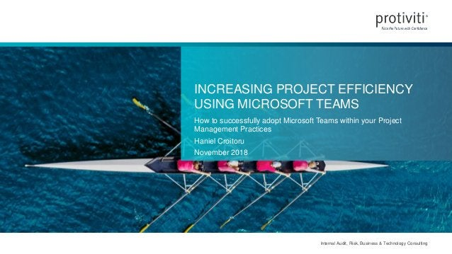 Internal Audit, Risk, Business & Technology Consulting INCREASING PROJECT EFFICIENCY USING MICROSOFT TEAMS How to successf...