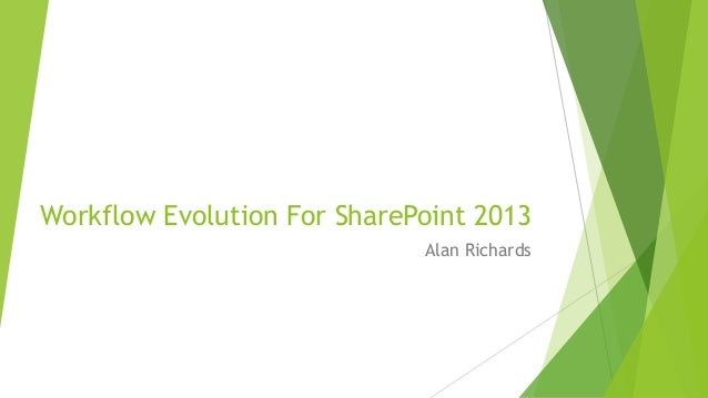 Workflow Evolution For SharePoint 2013                             Alan Richards