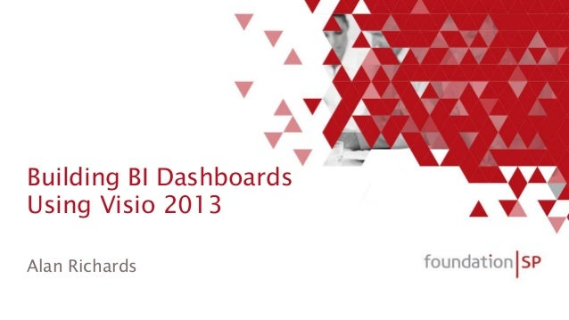 Building BI Dashboards Using Visio 2013 Alan Richards