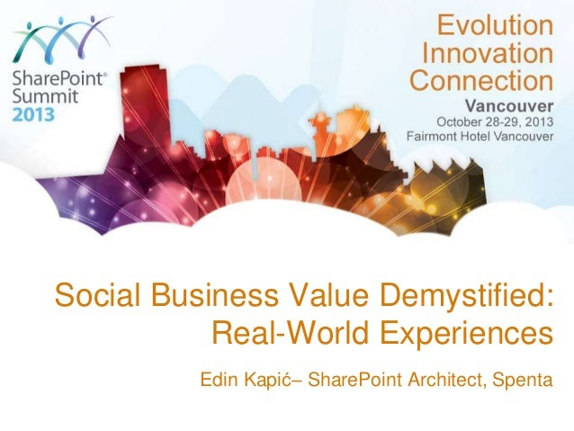 Social Business Value Demystified: Real-World Experiences Edin Kapić– SharePoint Architect, Spenta
