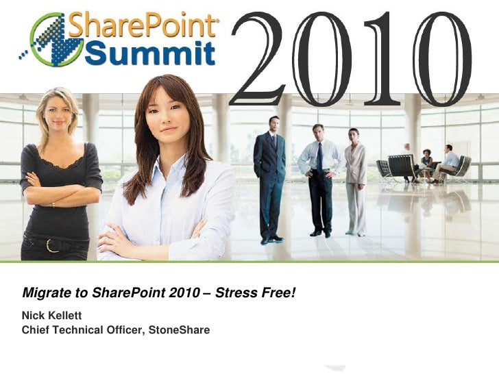 Migrate to SharePoint 2010 – Stress Free!<br />Nick Kellett<br />Chief Technical Officer, StoneShare<br />