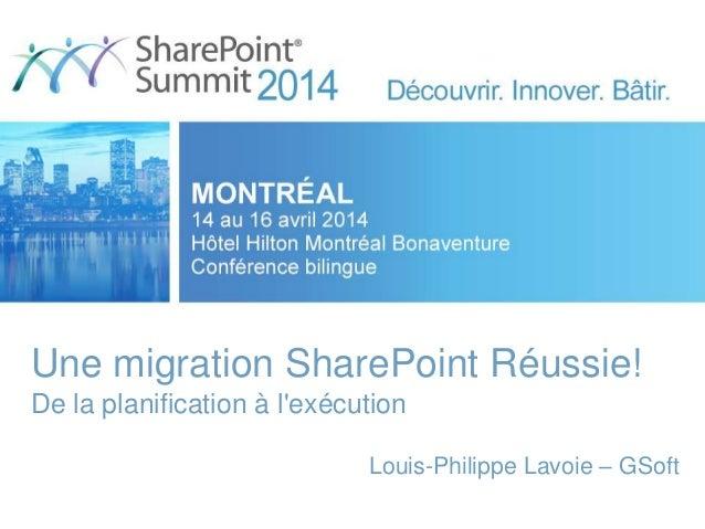 Une migration SharePoint Réussie! De la planification à l'exécution Louis-Philippe Lavoie – GSoft