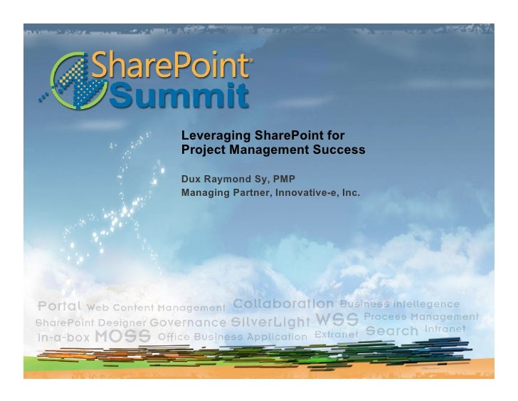 Leveraging SharePoint for Project Management Success  Dux Raymond Sy, PMP Managing Partner, Innovative-e, Inc.
