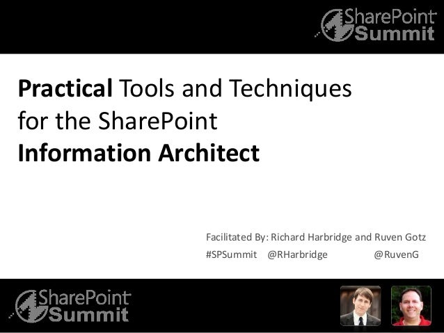Practical Tools and Techniques for the SharePoint Information Architect #SPSummit @RHarbridge @RuvenG Facilitated By: Rich...