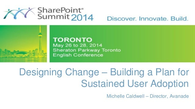 Designing Change – Building a Plan for Sustained User Adoption Michelle Caldwell – Director, Avanade