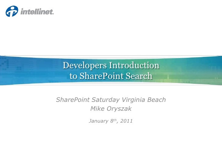 Developers Introductionto SharePoint Search SharePoint Saturday Virginia Beach Mike Oryszak January 8th, 2011