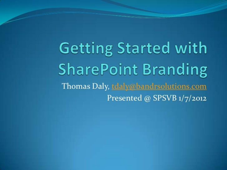 Thomas Daly, tdaly@bandrsolutions.com           Presented @ SPSVB 1/7/2012