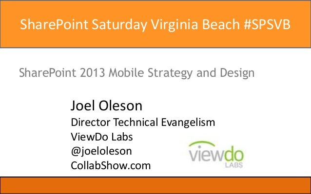 SharePoint Saturday Virginia Beach #SPSVB SharePoint 2013 Mobile Strategy and Design  Joel Oleson Director Technical Evang...