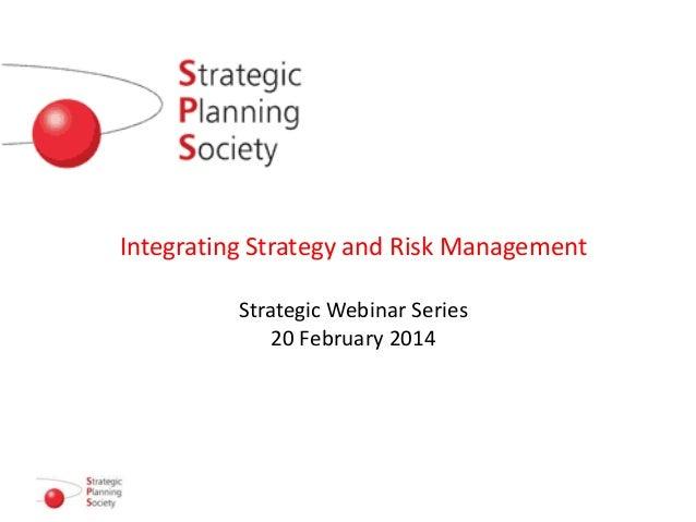 Integrating Strategy and Risk Management Strategic Webinar Series 20 February 2014