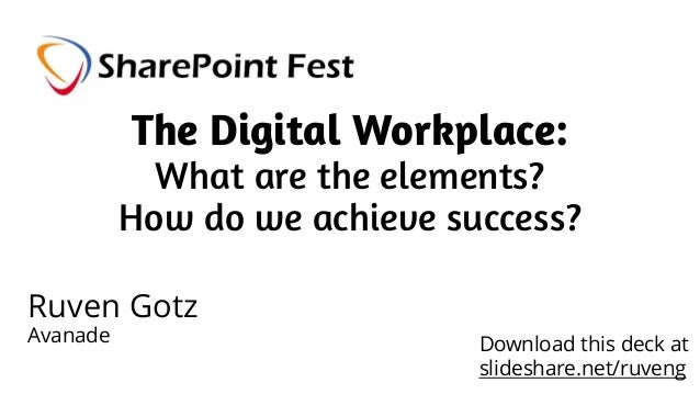 The Digital Workplace: What are the elements? How do we achieve success? Ruven Gotz Avanade Download this deck at slidesha...