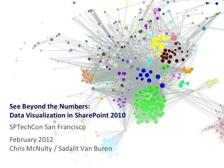 See Beyond the Numbers:Data Visualization in SharePoint 2010SPTechCon San FranciscoFebruary 2012Chris McNulty / Sadalit Va...