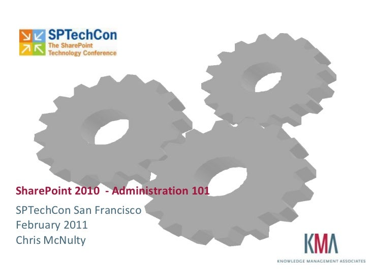 SharePoint 2010 - Administration 101SPTechCon San FranciscoFebruary 2011Chris McNulty