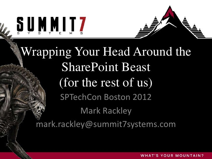 Wrapping Your Head Around the       SharePoint Beast      (for the rest of us)        SPTechCon Boston 2012             Ma...