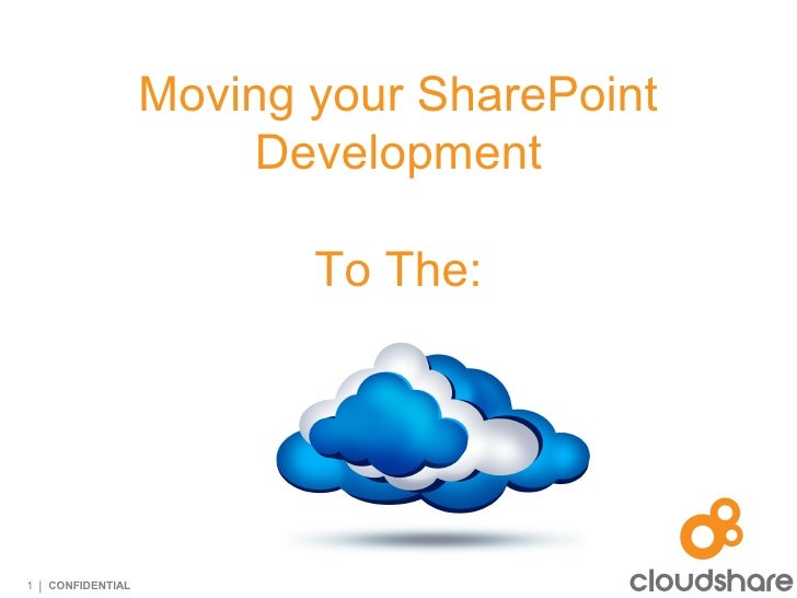 Moving your SharePoint                        Development                          To The:1 | CONFIDENTIAL