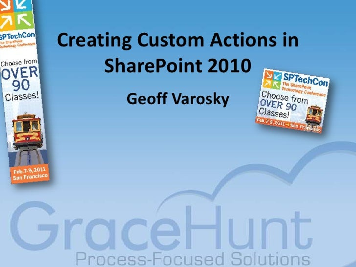 Creating Custom Actions in SharePoint 2010<br />Geoff Varosky<br />