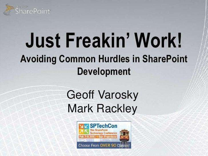 Just Freakin' Work!Avoiding Common Hurdles in SharePoint            Development          Geoff Varosky          Mark Rackley