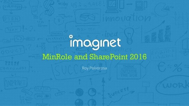 MinRole and SharePoint 2016 Roy Polvorosa