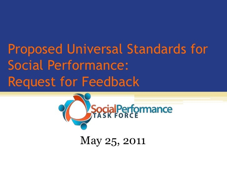 Proposed Universal Standards for Social Performance: Request for Feedback<br />May 25, 2011<br />