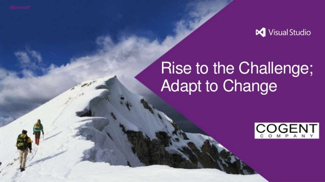 Rise to the Challenge;Adapt to Change