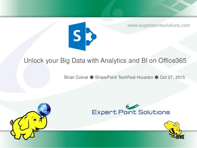 www.expertpointsolutions.com Unlock your Big Data with Analytics and BI on Office365 Brian Culver ● SharePoint TechFest Ho...