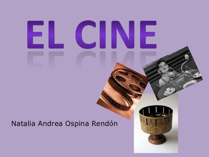 El cine <br />Natalia Andrea Ospina Rendón<br />