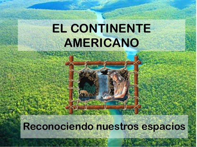 EL CONTINENTE       AMERICANOReconociendo nuestros espacios