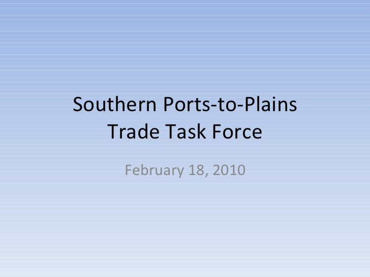 Southern Ports-to-Plains Trade Task Force February 18, 2010