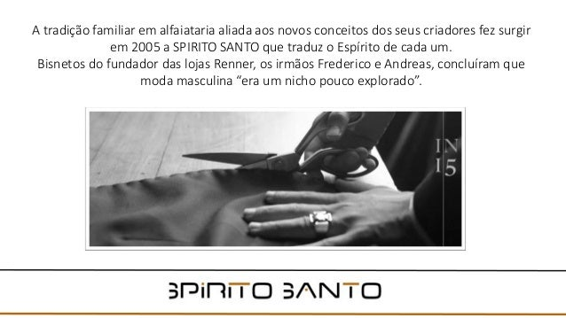 A tradição familiar em alfaiataria aliada aos novos conceitos dos seus criadores fez surgir em 2005 a SPIRITO SANTO que tr...