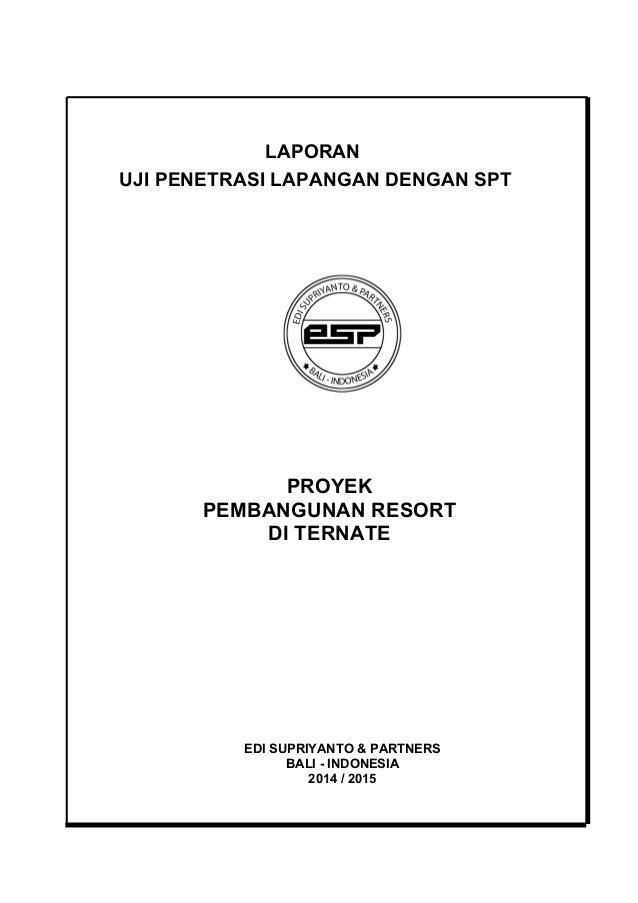 LAPORAN UJI PENETRASI LAPANGAN DENGAN SPT EDI SUPRIYANTO & PARTNERS BALI - INDONESIA 2014 / 2015 PROYEK PEMBANGUNAN RESORT...